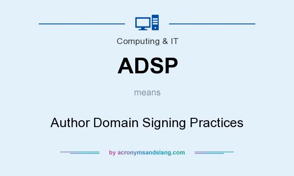 What does ADSP mean? It stands for Author Domain Signing Practices