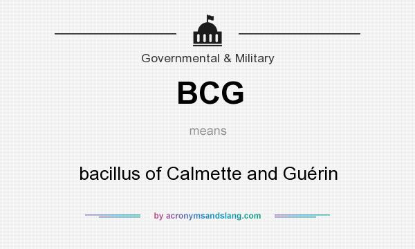 What does BCG mean? It stands for bacillus of Calmette and Guérin