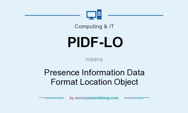 What does PIDF-LO mean? It stands for Presence Information Data Format Location Object