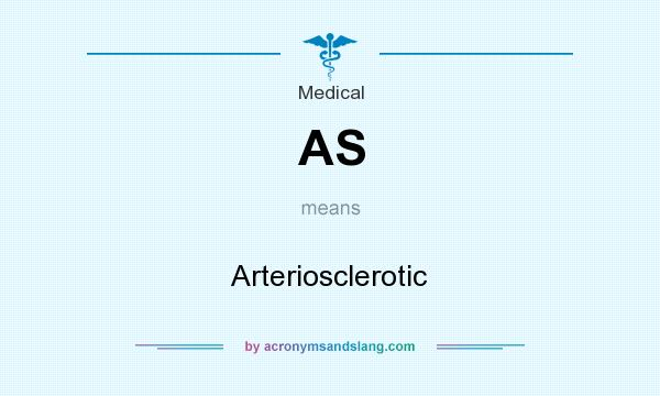 What does AS mean? It stands for Arteriosclerotic