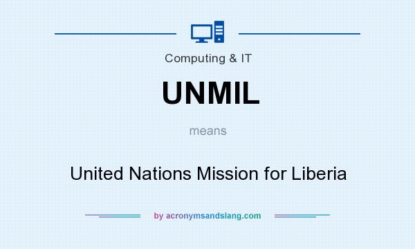 What does UNMIL mean? It stands for United Nations Mission for Liberia