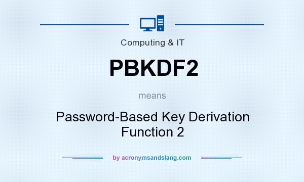 What does PBKDF2 mean? It stands for Password-Based Key Derivation Function 2