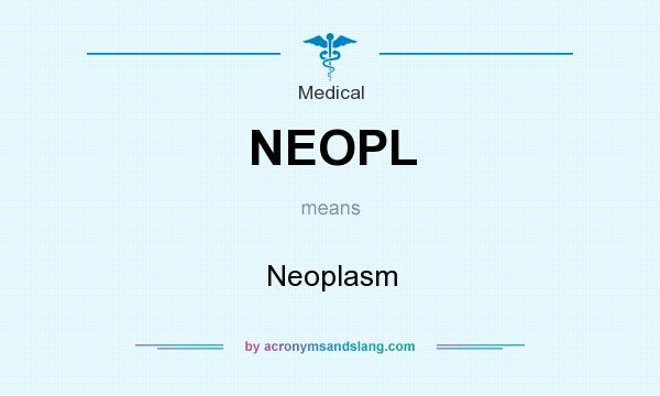 What does NEOPL mean? It stands for Neoplasm