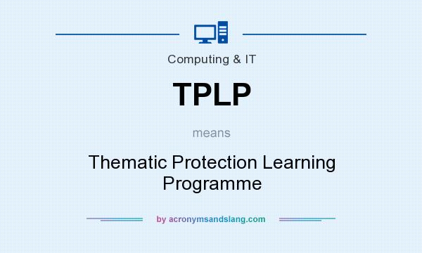 What does TPLP mean? It stands for Thematic Protection Learning Programme