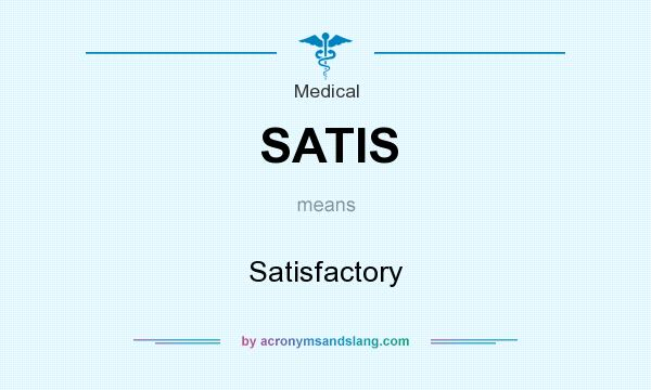 What does SATIS mean? It stands for Satisfactory