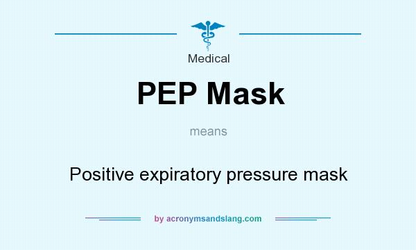 What does PEP Mask mean? It stands for Positive expiratory pressure mask
