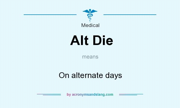 What does Alt Die mean? It stands for On alternate days