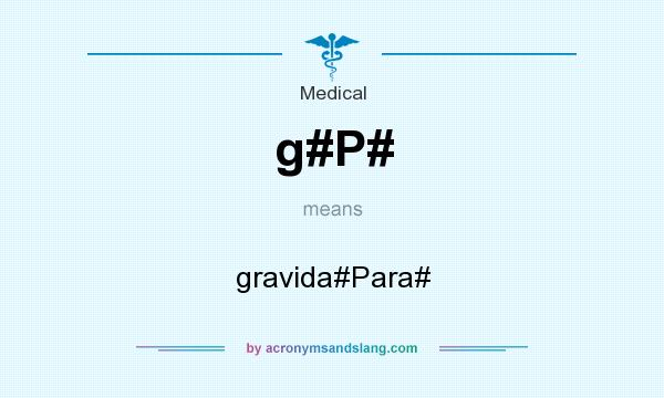 What does g#P# mean? It stands for gravida#Para#