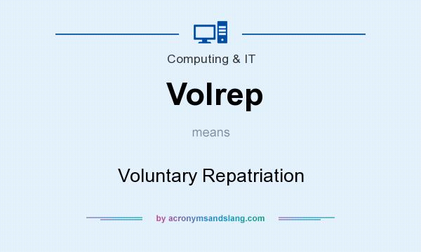 What does Volrep mean? It stands for Voluntary Repatriation