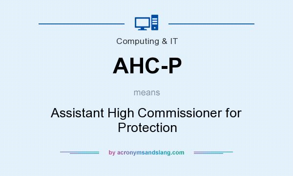 What does AHC-P mean? It stands for Assistant High Commissioner for Protection