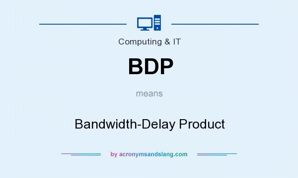 What does BDP mean? It stands for Bandwidth-Delay Product