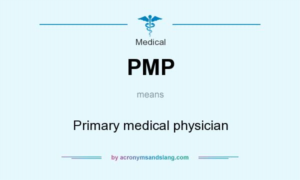 What does PMP mean? It stands for Primary medical physician