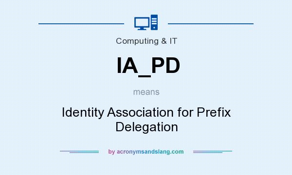What does IA_PD mean? It stands for Identity Association for Prefix Delegation