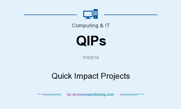 What does QIPs mean? It stands for Quick Impact Projects