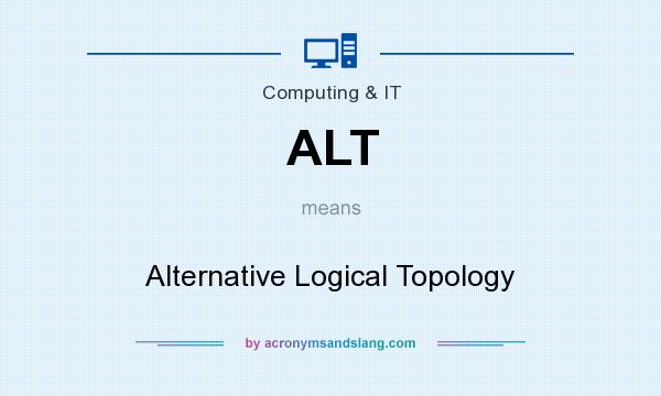 What does ALT mean? It stands for Alternative Logical Topology