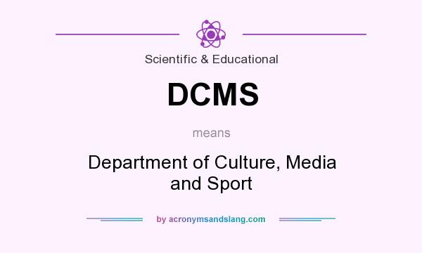 What does DCMS mean? It stands for Department of Culture, Media and Sport