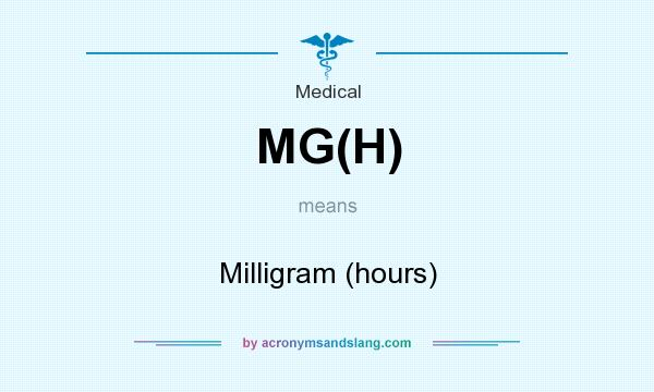 What does MG(H) mean? It stands for Milligram (hours)