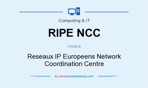 What does RIPE NCC mean? It stands for Reseaux IP Europeens Network Coordination Centre