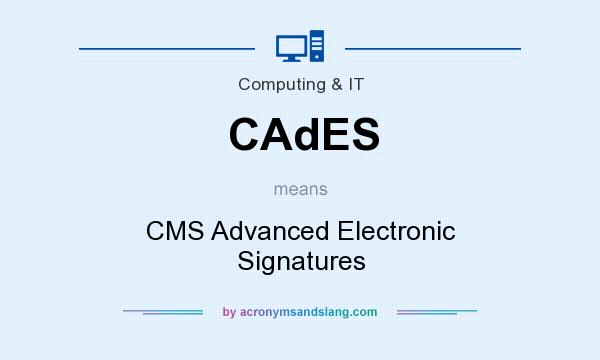 What does CAdES mean? It stands for CMS Advanced Electronic Signatures