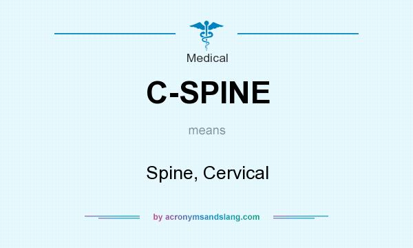What does C-SPINE mean? It stands for Spine, Cervical