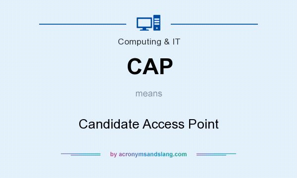 What does CAP mean? It stands for Candidate Access Point