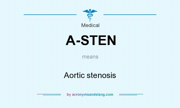 What does A-STEN mean? It stands for Aortic stenosis