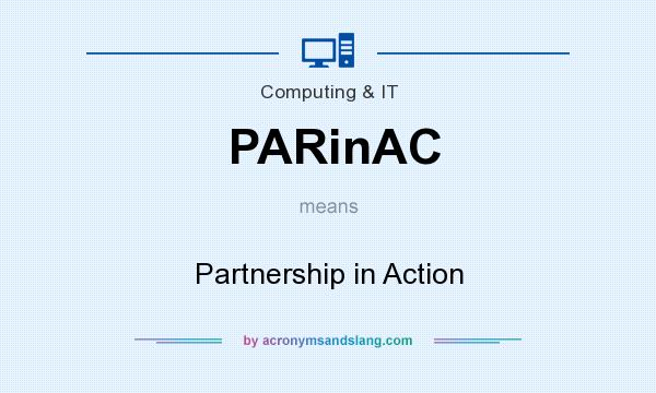 What does PARinAC mean? It stands for Partnership in Action