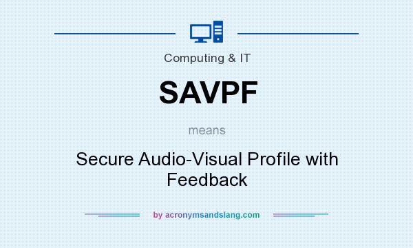 What does SAVPF mean? It stands for Secure Audio-Visual Profile with Feedback