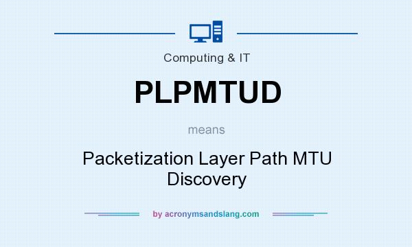 What does PLPMTUD mean? - Definition of PLPMTUD - PLPMTUD stands for