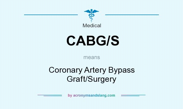 What does CABG/S mean? It stands for Coronary Artery Bypass Graft/Surgery