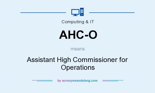 What does AHC-O mean? It stands for Assistant High Commissioner for Operations