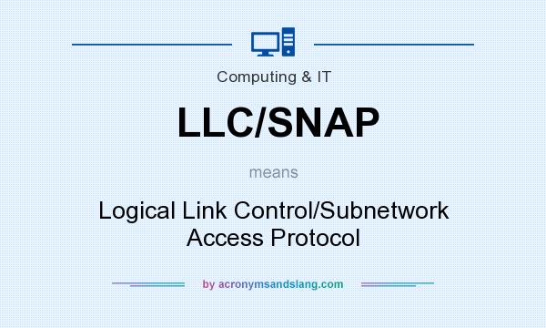 What does LLC/SNAP mean? It stands for Logical Link Control/Subnetwork Access Protocol