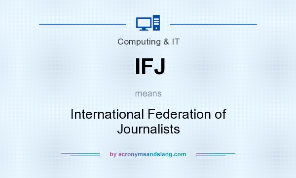 What does IFJ mean? It stands for International Federation of Journalists