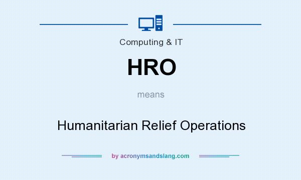 What does HRO mean? It stands for Humanitarian Relief Operations