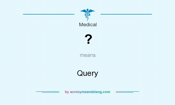 What does ? mean? It stands for Query