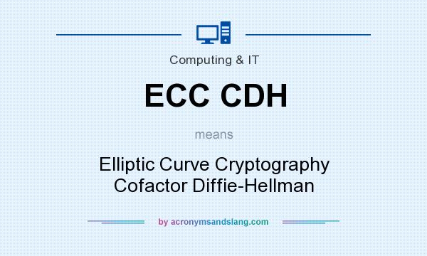 What does ECC CDH mean? It stands for Elliptic Curve Cryptography Cofactor Diffie-Hellman