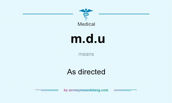 What does m.d.u mean? It stands for As directed