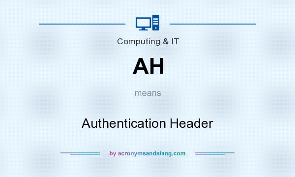 What does AH mean? It stands for Authentication Header