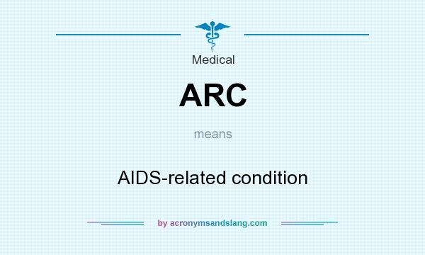 What does ARC mean? It stands for AIDS-related condition