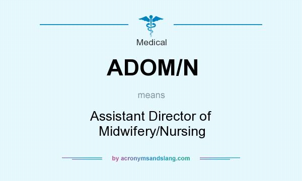 What does ADOM/N mean? It stands for Assistant Director of Midwifery/Nursing