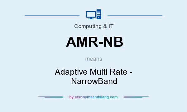 What does AMR-NB mean? It stands for Adaptive Multi Rate - NarrowBand
