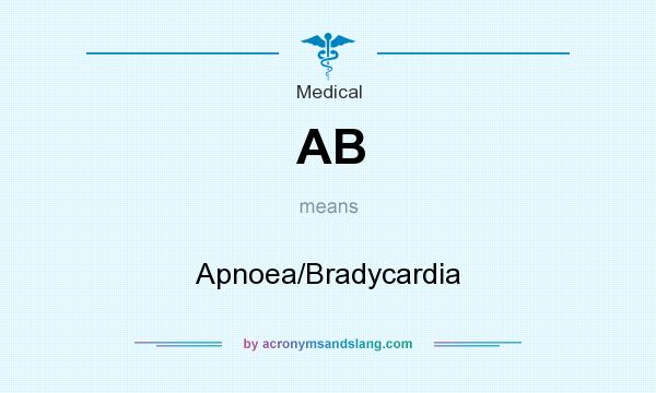 What does AB mean? It stands for Apnoea/Bradycardia