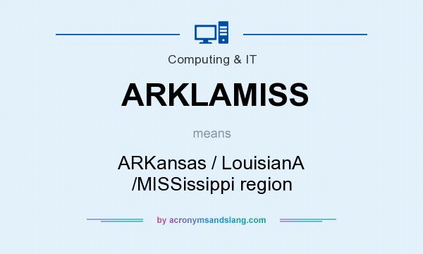 What does ARKLAMISS mean? It stands for ARKansas / LouisianA /MISSissippi region
