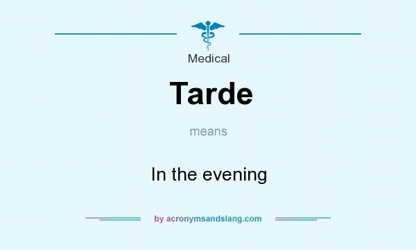 What does Tarde mean? It stands for In the evening