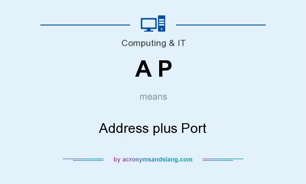 What does A P mean? It stands for Address plus Port