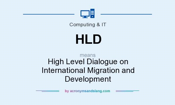 What does HLD mean? It stands for High Level Dialogue on International Migration and Development