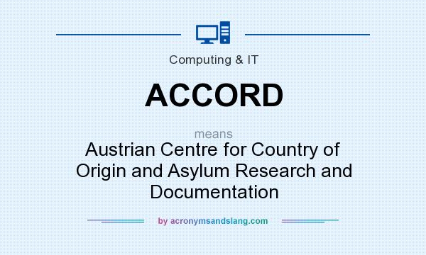 What does ACCORD mean? It stands for Austrian Centre for Country of Origin and Asylum Research and Documentation