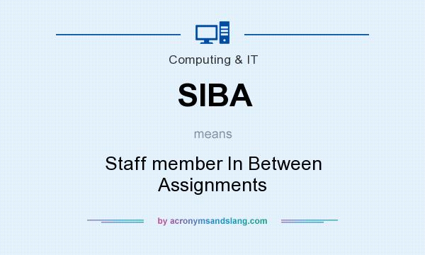 What does SIBA mean? It stands for Staff member In Between Assignments