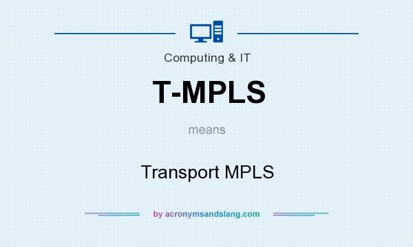 What does T-MPLS mean? It stands for Transport MPLS