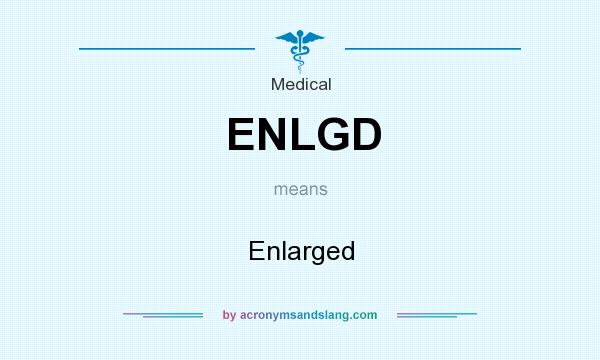 What does ENLGD mean? It stands for Enlarged